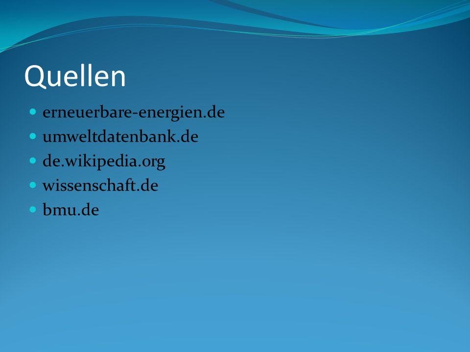 Quellen erneuerbare-energien.de umweltdatenbank.de de.wikipedia.org wissenschaft.de bmu.de