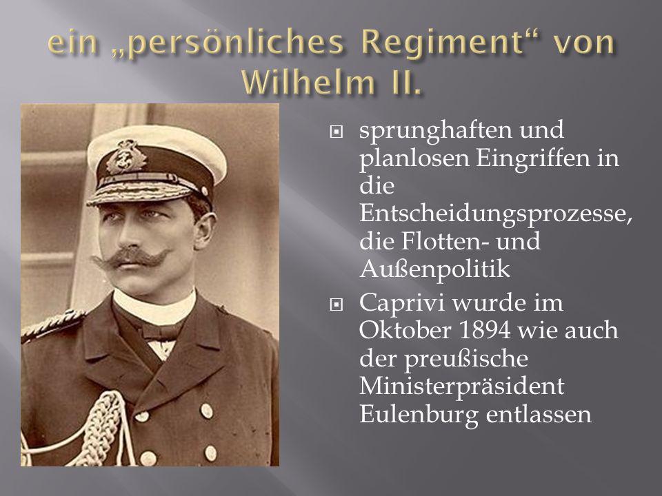 sprunghaften und planlosen Eingriffen in die Entscheidungsprozesse, die Flotten- und Außenpolitik Caprivi wurde im Oktober 1894 wie auch der preußisch