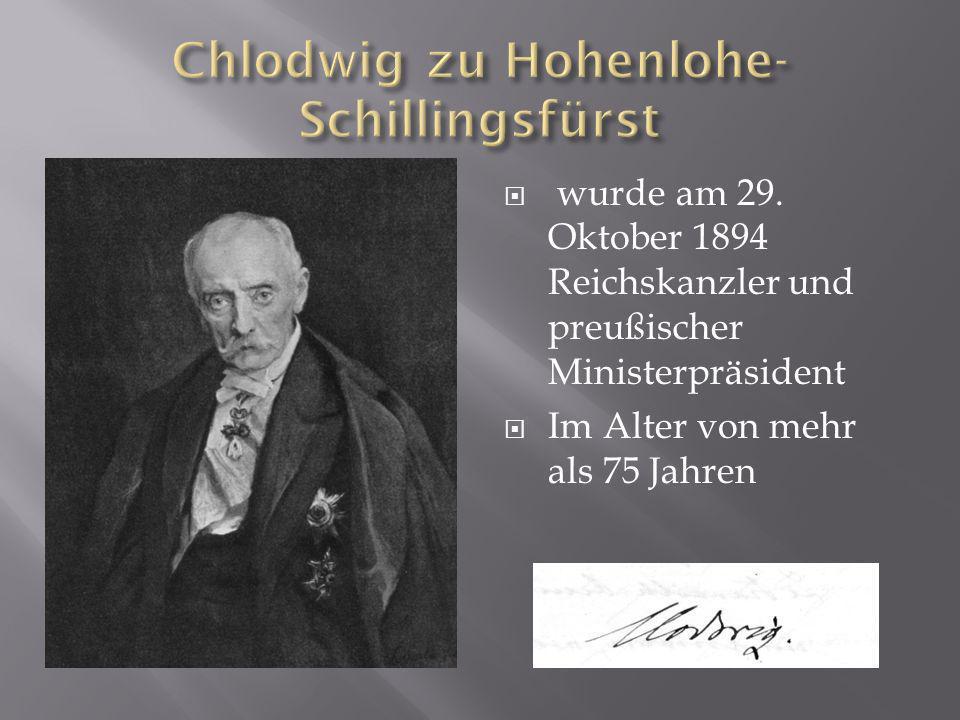 wurde am 29. Oktober 1894 Reichskanzler und preußischer Ministerpräsident Im Alter von mehr als 75 Jahren