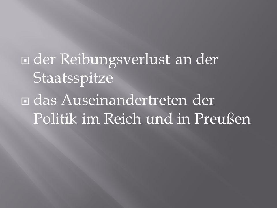 der Reibungsverlust an der Staatsspitze das Auseinandertreten der Politik im Reich und in Preußen