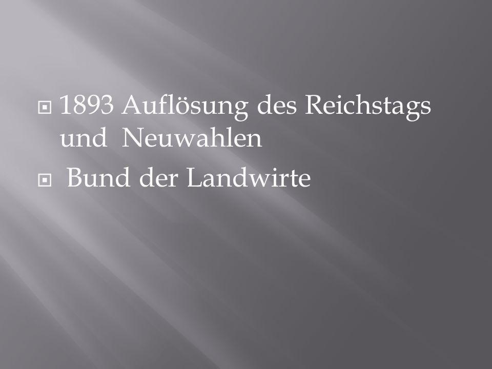 1893 Auflösung des Reichstags und Neuwahlen Bund der Landwirte