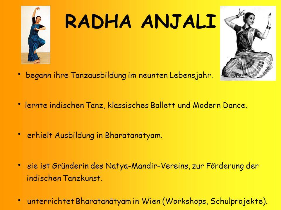 RADHA ANJALI begann ihre Tanzausbildung im neunten Lebensjahr. lernte indischen Tanz, klassisches Ballett und Modern Dance. e rhielt Ausbildung in Bha