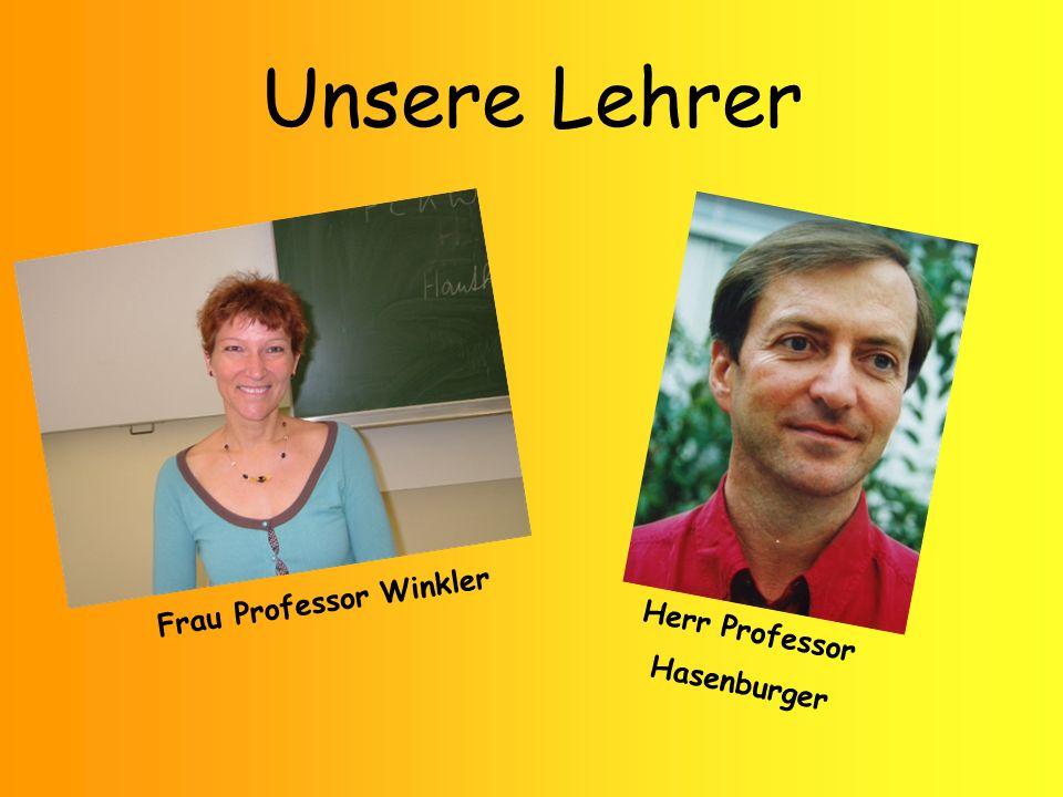 Unsere Lehrer Frau Professor Winkler Herr Professor Hasenburger
