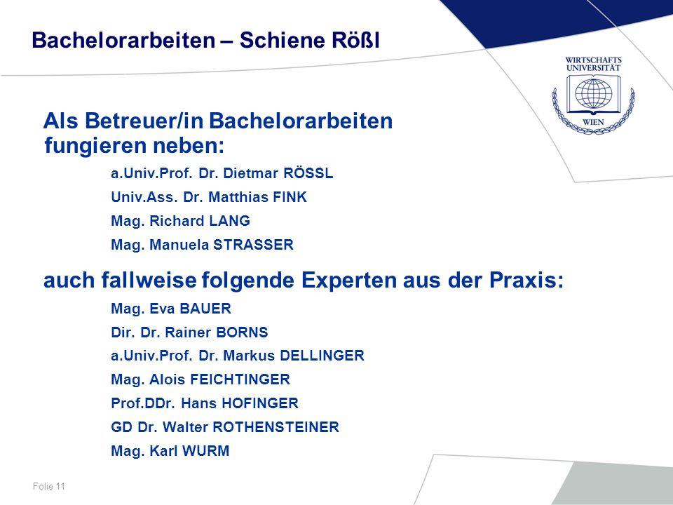 Folie 11 Bachelorarbeiten – Schiene Rößl Als Betreuer/in Bachelorarbeiten fungieren neben: a.Univ.Prof. Dr. Dietmar RÖSSL Univ.Ass. Dr. Matthias FINK