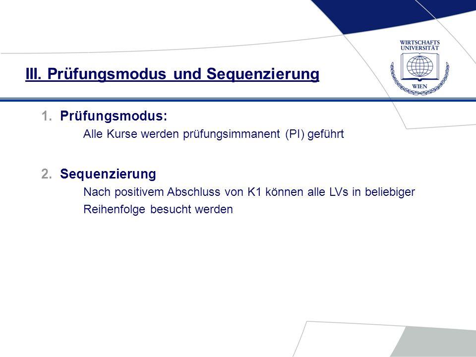 III. Prüfungsmodus und Sequenzierung 1.Prüfungsmodus: Alle Kurse werden prüfungsimmanent (PI) geführt 2.Sequenzierung Nach positivem Abschluss von K1