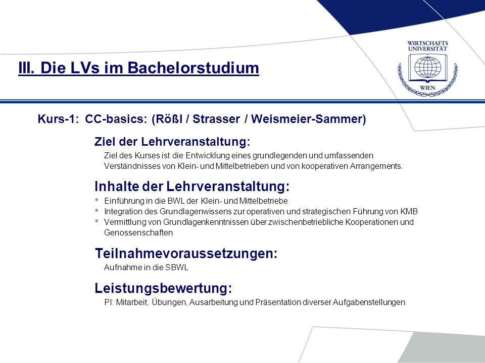 III. Die LVs im Bachelorstudium Kurs-1:CC-basics: (Rößl / Strasser / Weismeier-Sammer) Ziel der Lehrveranstaltung: Ziel des Kurses ist die Entwicklung