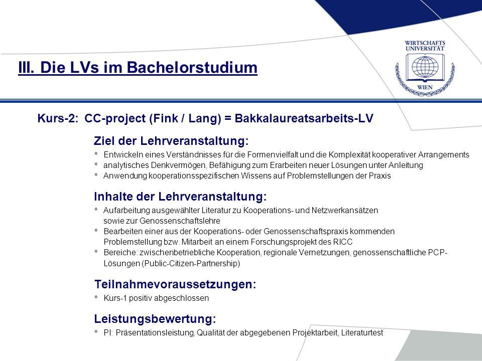 III. Die LVs im Bachelorstudium Kurs-2:CC-project (Fink / Lang) = Bakkalaureatsarbeits-LV Ziel der Lehrveranstaltung: Entwickeln eines Verständnisses