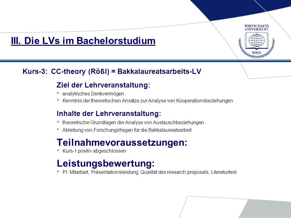 III. Die LVs im Bachelorstudium Kurs-3:CC-theory (Rößl) = Bakkalaureatsarbeits-LV Ziel der Lehrveranstaltung: analytisches Denkvermögen Kenntnis der t