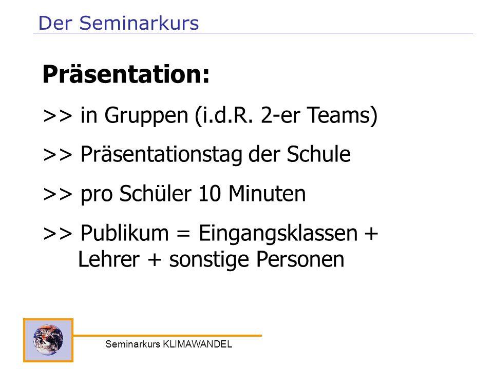Seminarkurs KLIMAWANDEL Der Seminarkurs Präsentation: >> in Gruppen (i.d.R. 2-er Teams) >> Präsentationstag der Schule >> pro Schüler 10 Minuten >> Pu