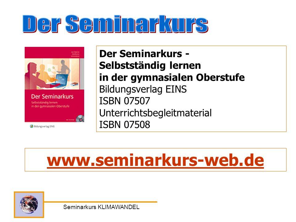 Seminarkurs KLIMAWANDEL www.seminarkurs-web.de Der Seminarkurs - Selbstständig lernen in der gymnasialen Oberstufe Bildungsverlag EINS ISBN 07507 Unte