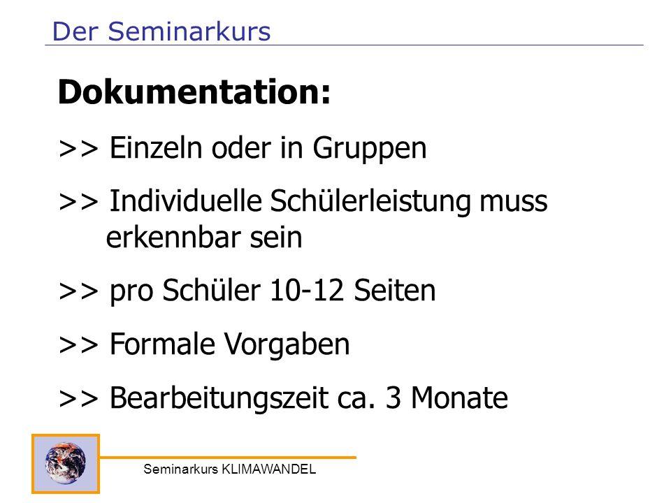 Seminarkurs KLIMAWANDEL Der Seminarkurs Dokumentation: >> Einzeln oder in Gruppen >> Individuelle Schülerleistung muss erkennbar sein >> pro Schüler 1