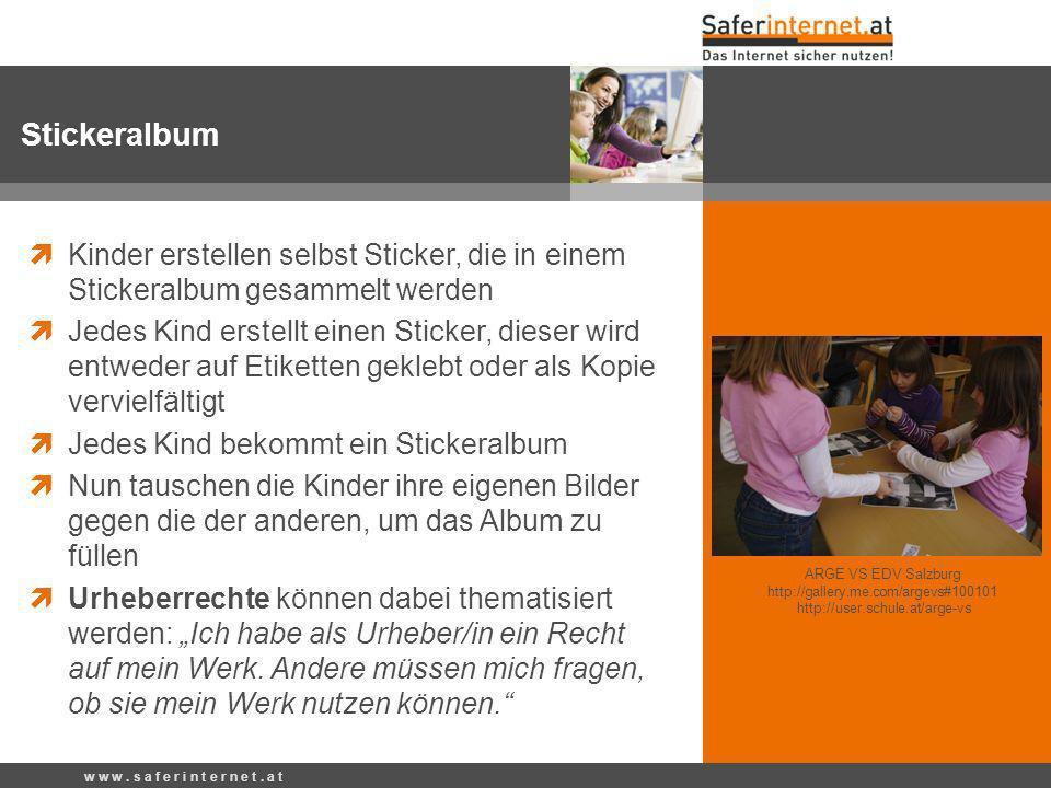 w w w. s a f e r i n t e r n e t. a t Stickeralbum Kinder erstellen selbst Sticker, die in einem Stickeralbum gesammelt werden Jedes Kind erstellt ein
