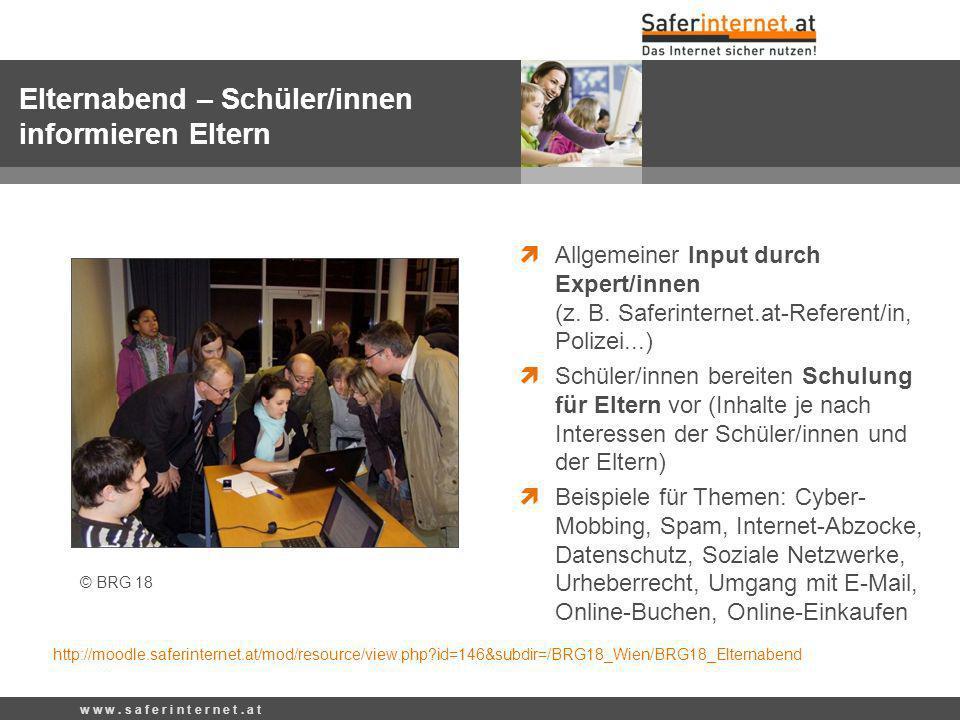 w w w. s a f e r i n t e r n e t. a t Allgemeiner Input durch Expert/innen (z. B. Saferinternet.at-Referent/in, Polizei...) Schüler/innen bereiten Sch