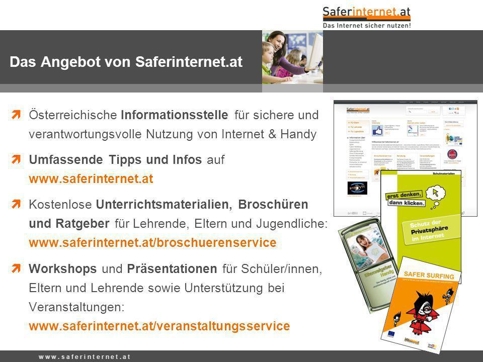 w w w. s a f e r i n t e r n e t. a t Österreichische Informationsstelle für sichere und verantwortungsvolle Nutzung von Internet & Handy Umfassende T