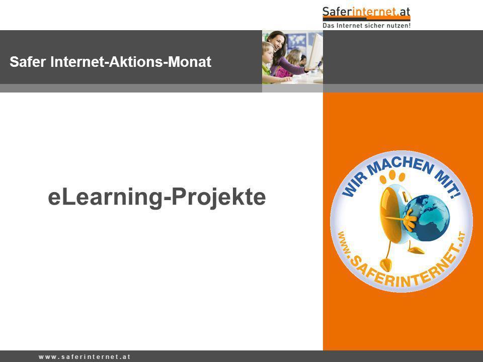 w w w. s a f e r i n t e r n e t. a t Safer Internet-Aktions-Monat eLearning-Projekte