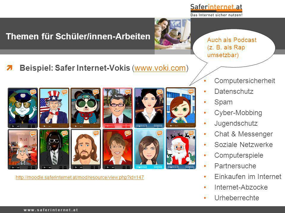 w w w. s a f e r i n t e r n e t. a t Beispiel: Safer Internet-Vokis (www.voki.com)www.voki.com Computersicherheit Datenschutz Spam Cyber-Mobbing Juge