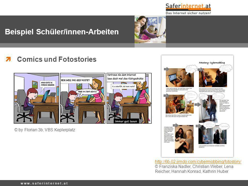 w w w. s a f e r i n t e r n e t. a t Comics und Fotostories © by Florian 3b, VBS Keplerplatz http://6b-02.jimdo.com/cybermobbing/fotostory/ http://6b