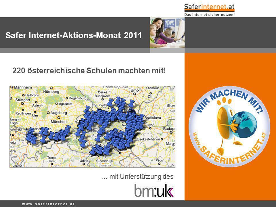 w w w. s a f e r i n t e r n e t. a t 220 österreichische Schulen machten mit! … mit Unterstützung des Safer Internet-Aktions-Monat 2011