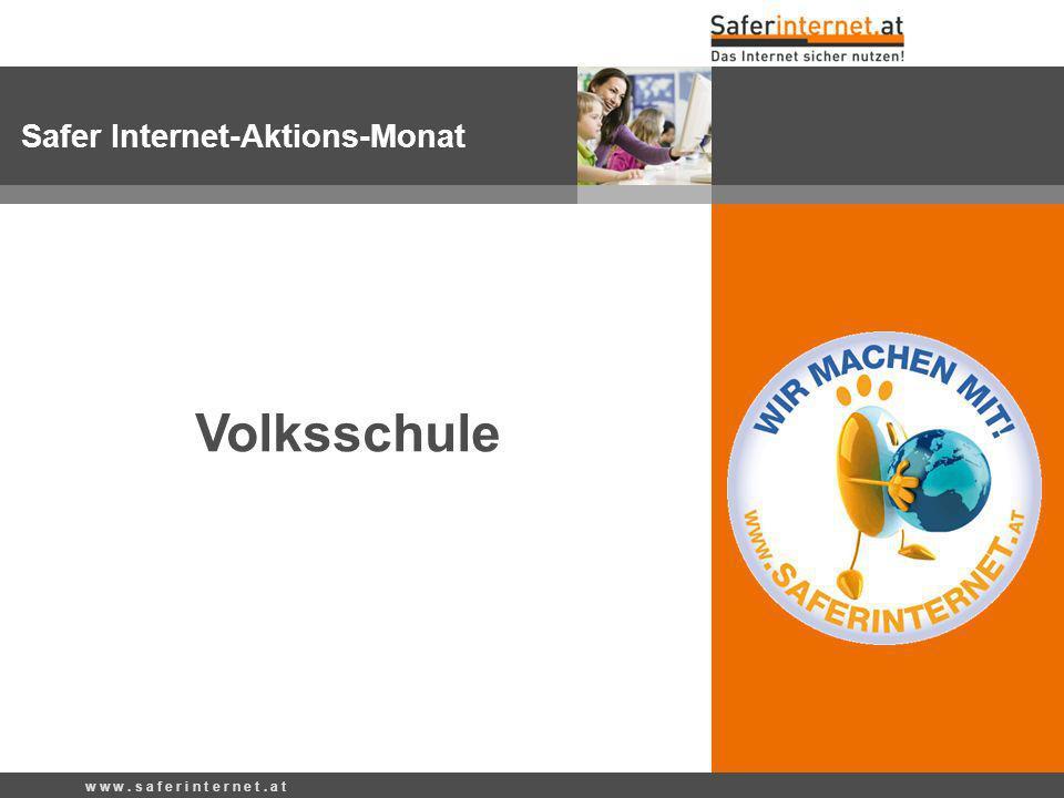 w w w. s a f e r i n t e r n e t. a t Volksschule Safer Internet-Aktions-Monat
