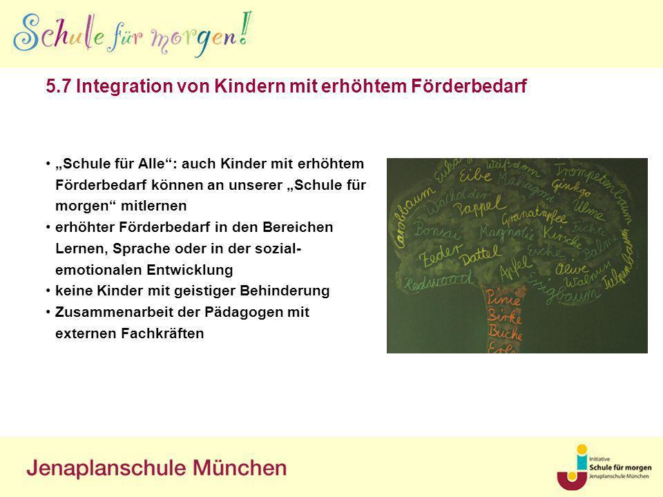 5.7 Integration von Kindern mit erhöhtem Förderbedarf Schule für Alle: auch Kinder mit erhöhtem Förderbedarf können an unserer Schule für morgen mitle