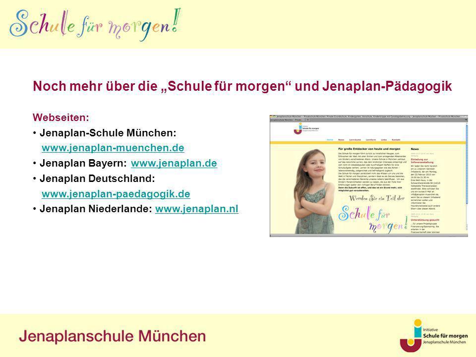Noch mehr über die Schule für morgen und Jenaplan-Pädagogik Webseiten: Jenaplan-Schule München: www.jenaplan-muenchen.dewww.jenaplan-muenchen.de Jenap