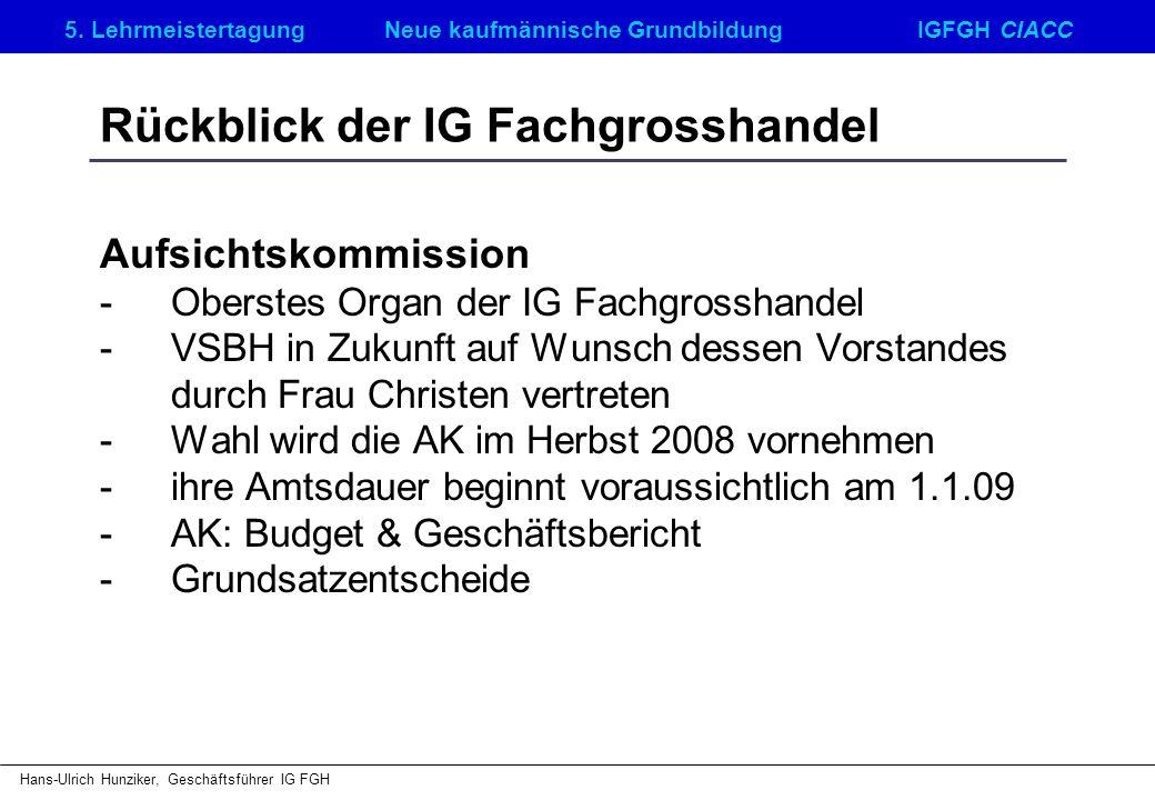 5. LehrmeistertagungNeue kaufmännische GrundbildungIGFGH CIACC Hans-Ulrich Hunziker, Geschäftsführer IG FGH Rückblick der IG Fachgrosshandel Aufsichts