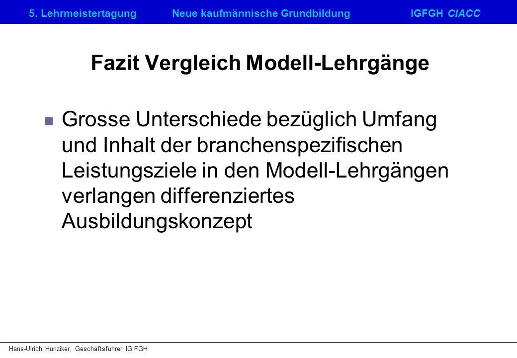 5. LehrmeistertagungNeue kaufmännische GrundbildungIGFGH CIACC Hans-Ulrich Hunziker, Geschäftsführer IG FGH Fazit Vergleich Modell-Lehrgänge Grosse Un