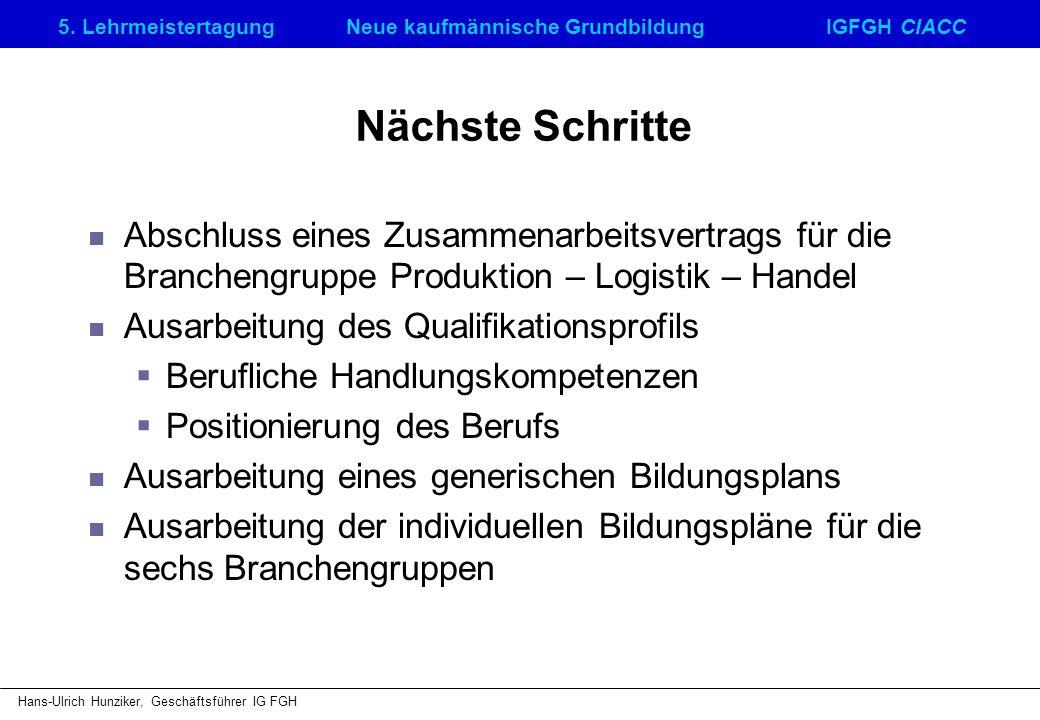 5. LehrmeistertagungNeue kaufmännische GrundbildungIGFGH CIACC Hans-Ulrich Hunziker, Geschäftsführer IG FGH Nächste Schritte Abschluss eines Zusammena