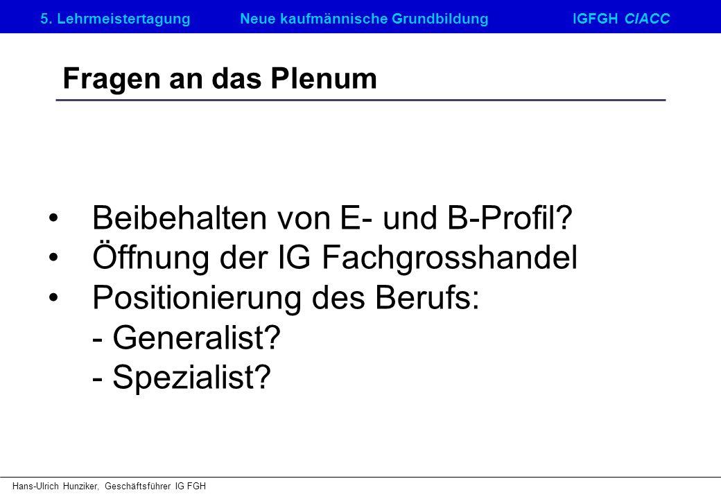 5. LehrmeistertagungNeue kaufmännische GrundbildungIGFGH CIACC Hans-Ulrich Hunziker, Geschäftsführer IG FGH Fragen an das Plenum Beibehalten von E- un