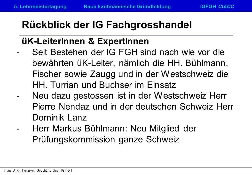 5. LehrmeistertagungNeue kaufmännische GrundbildungIGFGH CIACC Hans-Ulrich Hunziker, Geschäftsführer IG FGH Rückblick der IG Fachgrosshandel üK-Leiter