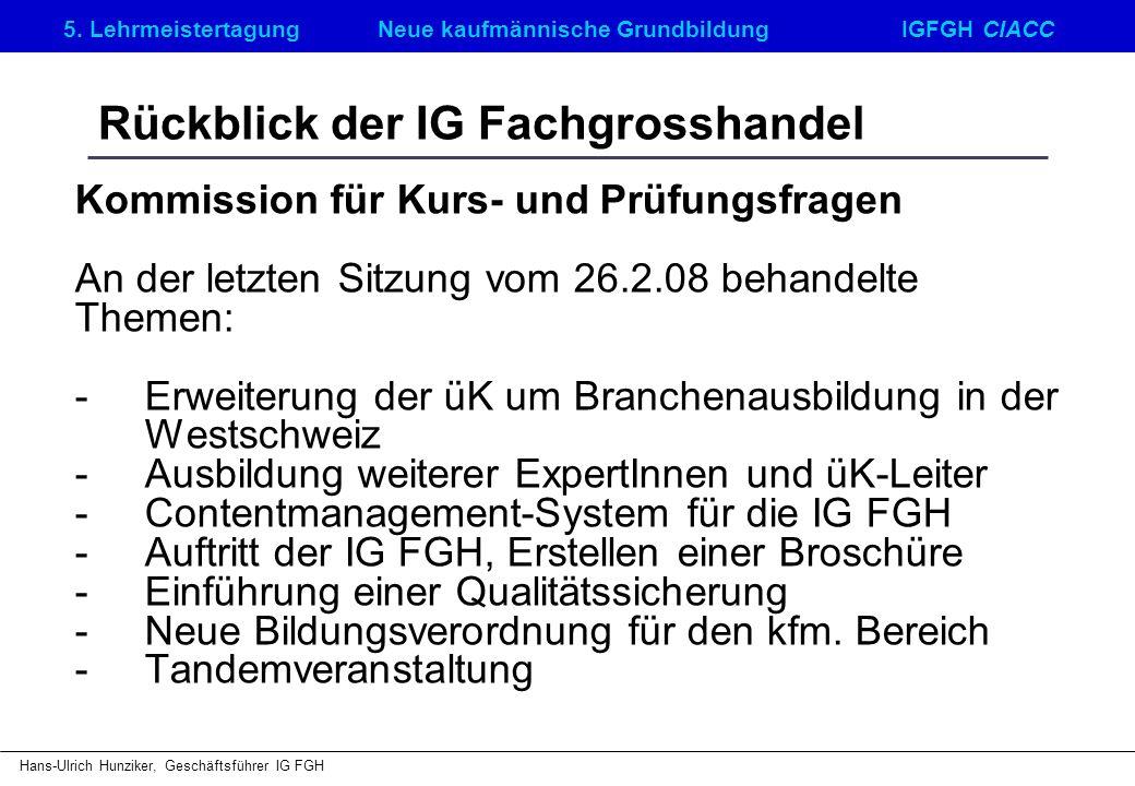 5. LehrmeistertagungNeue kaufmännische GrundbildungIGFGH CIACC Hans-Ulrich Hunziker, Geschäftsführer IG FGH Rückblick der IG Fachgrosshandel Kommissio