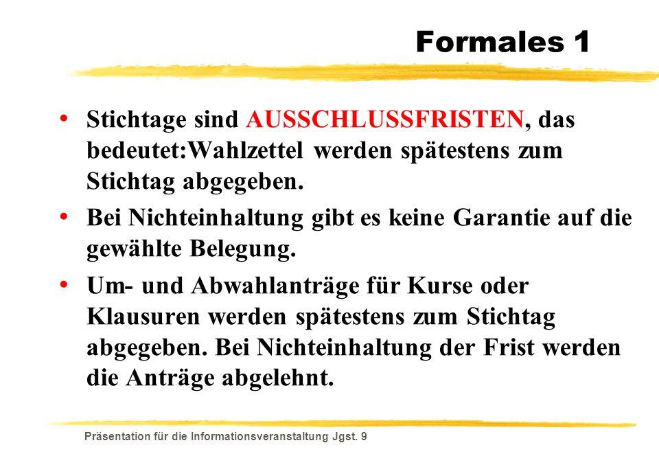 Präsentation für die Informationsveranstaltung Jgst. 9 Formales 1 Stichtage sind AUSSCHLUSSFRISTEN, das bedeutet:Wahlzettel werden spätestens zum Stic