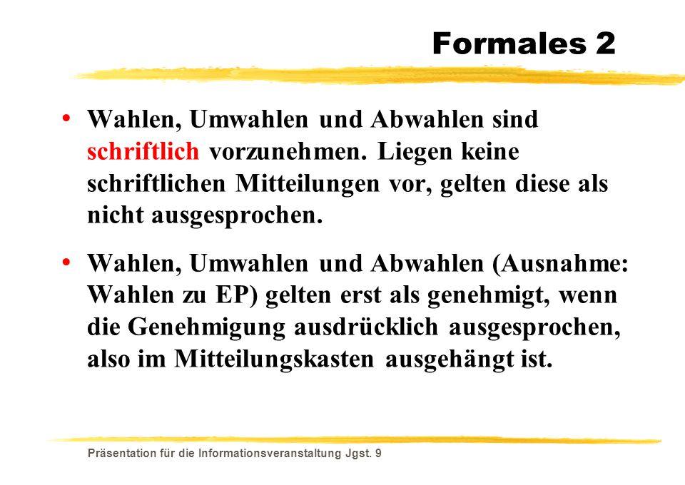 Präsentation für die Informationsveranstaltung Jgst. 9 Formales 2 Wahlen, Umwahlen und Abwahlen sind schriftlich vorzunehmen. Liegen keine schriftlich