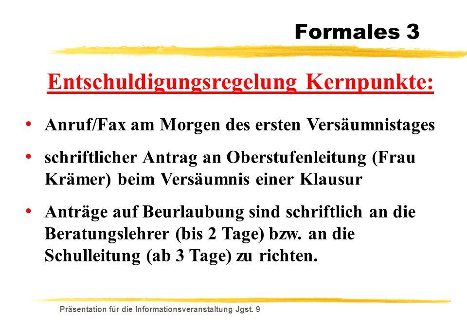 Präsentation für die Informationsveranstaltung Jgst. 9 Entschuldigungsregelung Kernpunkte: Anruf/Fax am Morgen des ersten Versäumnistages schriftliche