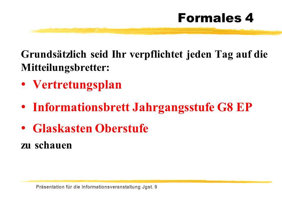 Präsentation für die Informationsveranstaltung Jgst. 9 Formales 4 Grundsätzlich seid Ihr verpflichtet jeden Tag auf die Mitteilungsbretter: Vertretung