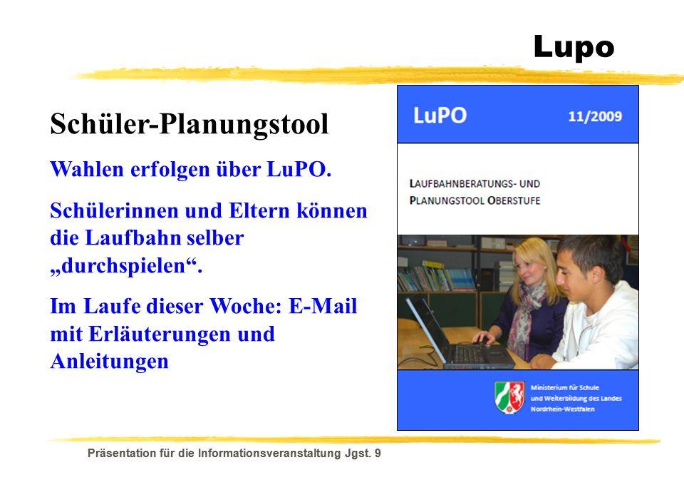 Präsentation für die Informationsveranstaltung Jgst. 9 Lupo Schüler-Planungstool Wahlen erfolgen über LuPO. Schülerinnen und Eltern können die Laufbah
