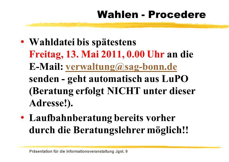 Präsentation für die Informationsveranstaltung Jgst. 9 Wahlen - Procedere Wahldatei bis spätestens Freitag, 13. Mai 2011, 0.00 Uhr an die E-Mail: verw