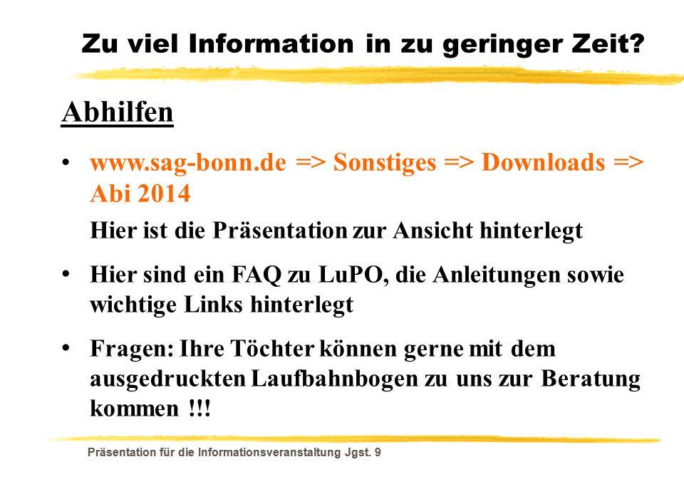 Präsentation für die Informationsveranstaltung Jgst. 9 Zu viel Information in zu geringer Zeit? Abhilfen www.sag-bonn.de => Sonstiges => Downloads =>
