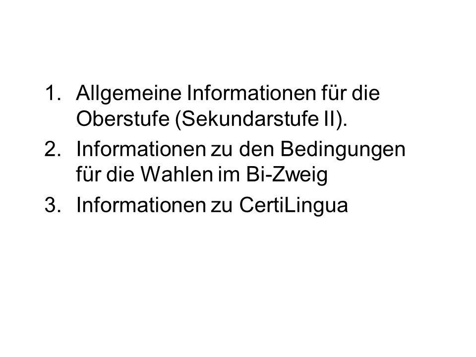 1.Allgemeine Informationen für die Oberstufe (Sekundarstufe II). 2.Informationen zu den Bedingungen für die Wahlen im Bi-Zweig 3.Informationen zu Cert