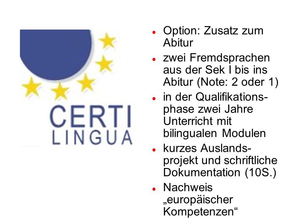 Option: Zusatz zum Abitur zwei Fremdsprachen aus der Sek I bis ins Abitur (Note: 2 oder 1) in der Qualifikations- phase zwei Jahre Unterricht mit bili