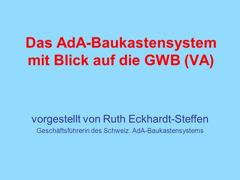 Das AdA-Baukastensystem mit Blick auf die GWB (VA) vorgestellt von Ruth Eckhardt-Steffen Geschäftsführerin des Schweiz. AdA-Baukastensystems