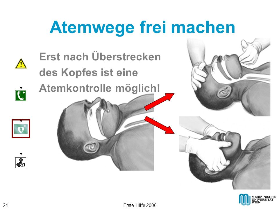 Erste Hilfe 200624 Atemwege frei machen Erst nach Überstrecken des Kopfes ist eine Atemkontrolle möglich!