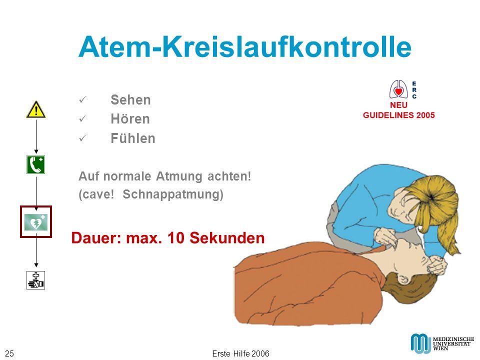 Erste Hilfe 200625 Atem-Kreislaufkontrolle Dauer: max. 10 Sekunden Sehen Hören Fühlen Auf normale Atmung achten! (cave! Schnappatmung)