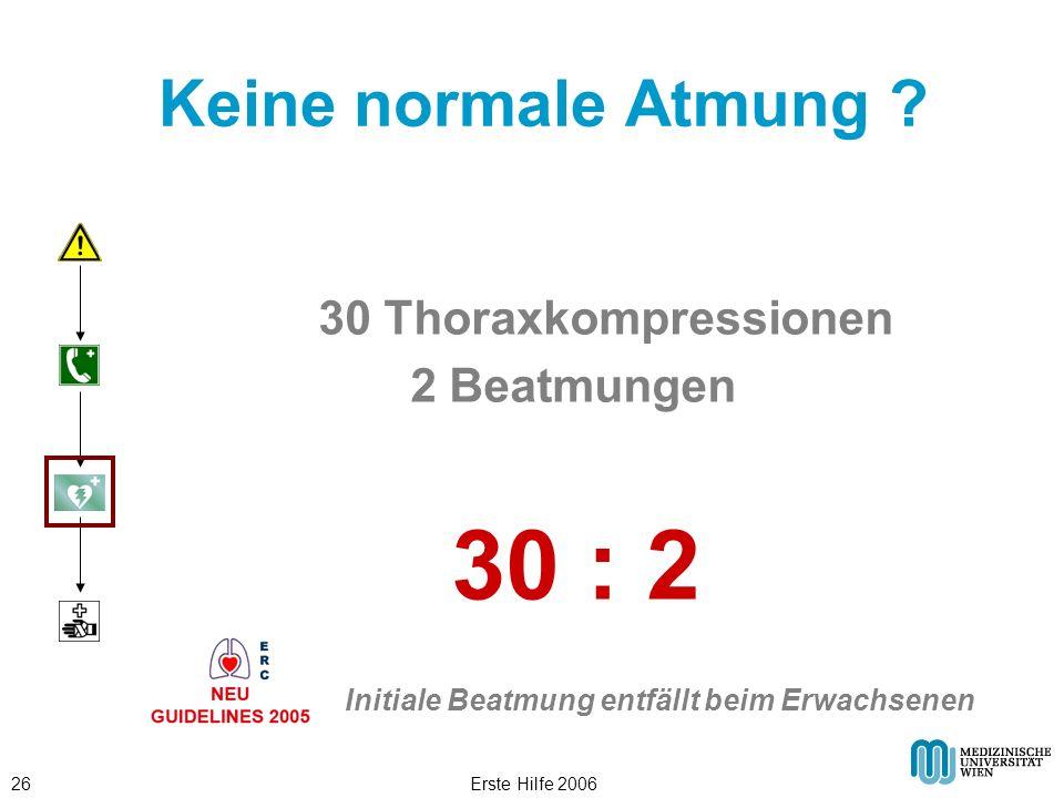 Erste Hilfe 200626 Keine normale Atmung ? 30 Thoraxkompressionen 2 Beatmungen 30 : 2 Initiale Beatmung entfällt beim Erwachsenen