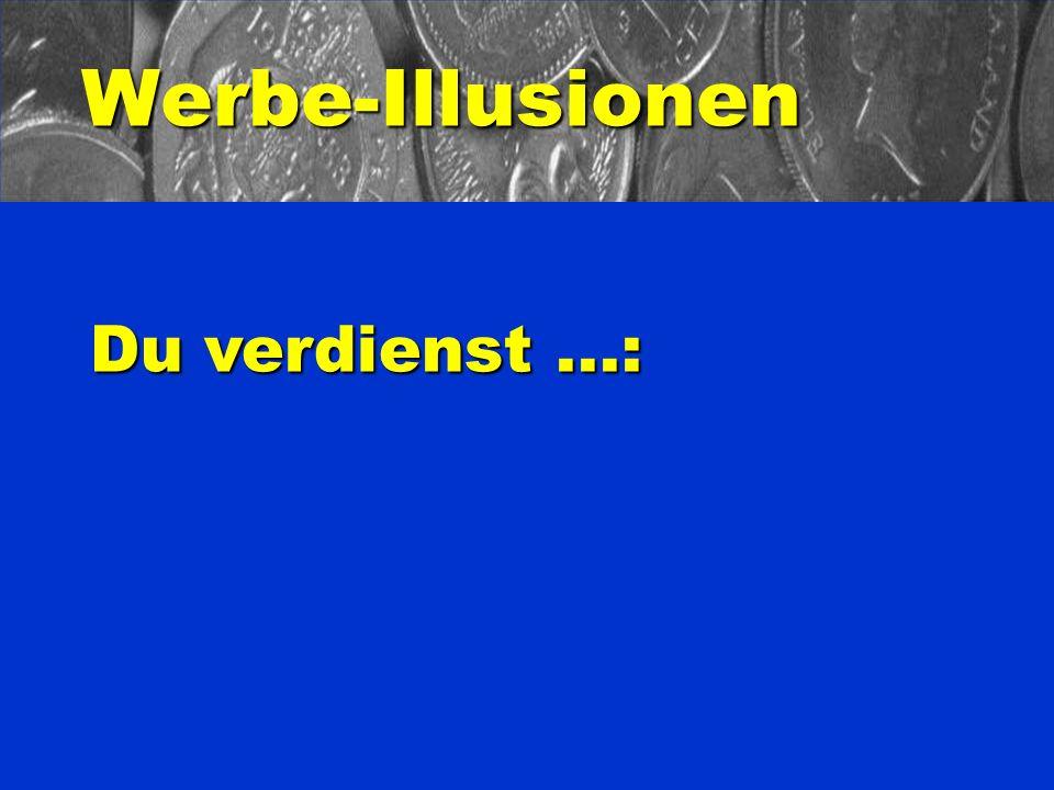 Werbe-Illusionen Du verdienst...: