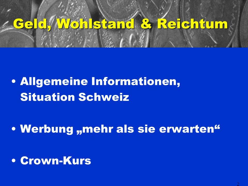 2 Geld, Wohlstand & Reichtum Allgemeine Informationen, Situation Schweiz Werbung mehr als sie erwarten Crown-Kurs
