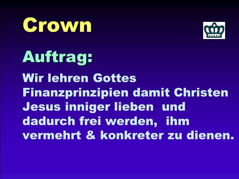Crown Wir lehren Gottes Finanzprinzipien damit Christen Jesus inniger lieben und dadurch frei werden, ihm vermehrt & konkreter zu dienen.