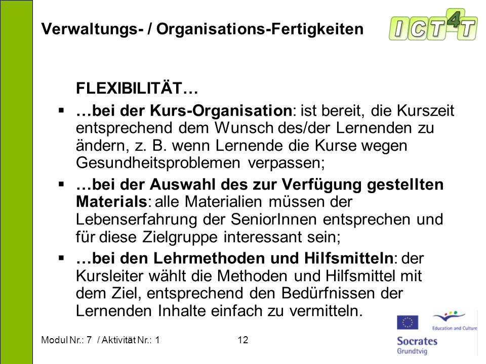 Modul Nr.: 7 / Aktivität Nr.: 112 Verwaltungs- / Organisations-Fertigkeiten FLEXIBILITÄT… …bei der Kurs-Organisation: ist bereit, die Kurszeit entspre