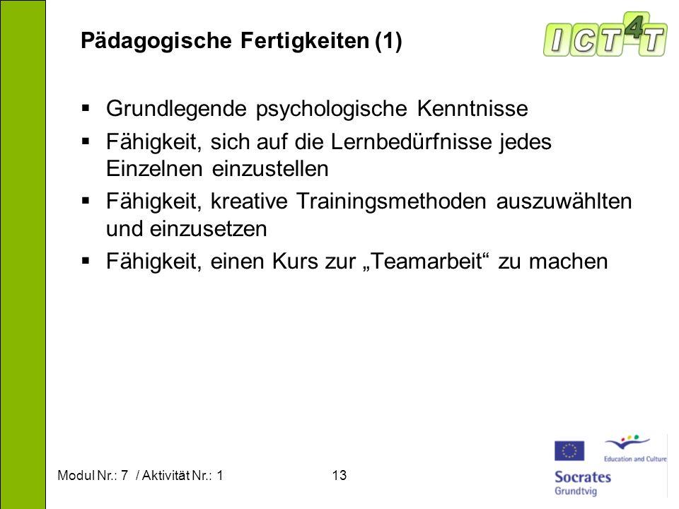 Modul Nr.: 7 / Aktivität Nr.: 113 Pädagogische Fertigkeiten (1) Grundlegende psychologische Kenntnisse Fähigkeit, sich auf die Lernbedürfnisse jedes E