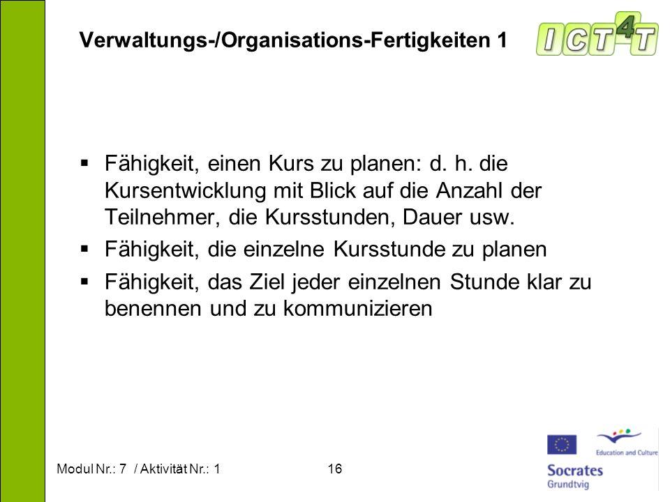 Modul Nr.: 7 / Aktivität Nr.: 116 Verwaltungs-/Organisations-Fertigkeiten 1 Fähigkeit, einen Kurs zu planen: d. h. die Kursentwicklung mit Blick auf d